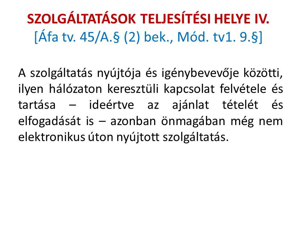 SZOLGÁLTATÁSOK TELJESÍTÉSI HELYE IV. [Áfa tv. 45/A. § (2) bek. , Mód